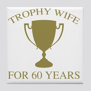 Trophy Wife For 60 Years Tile Coaster